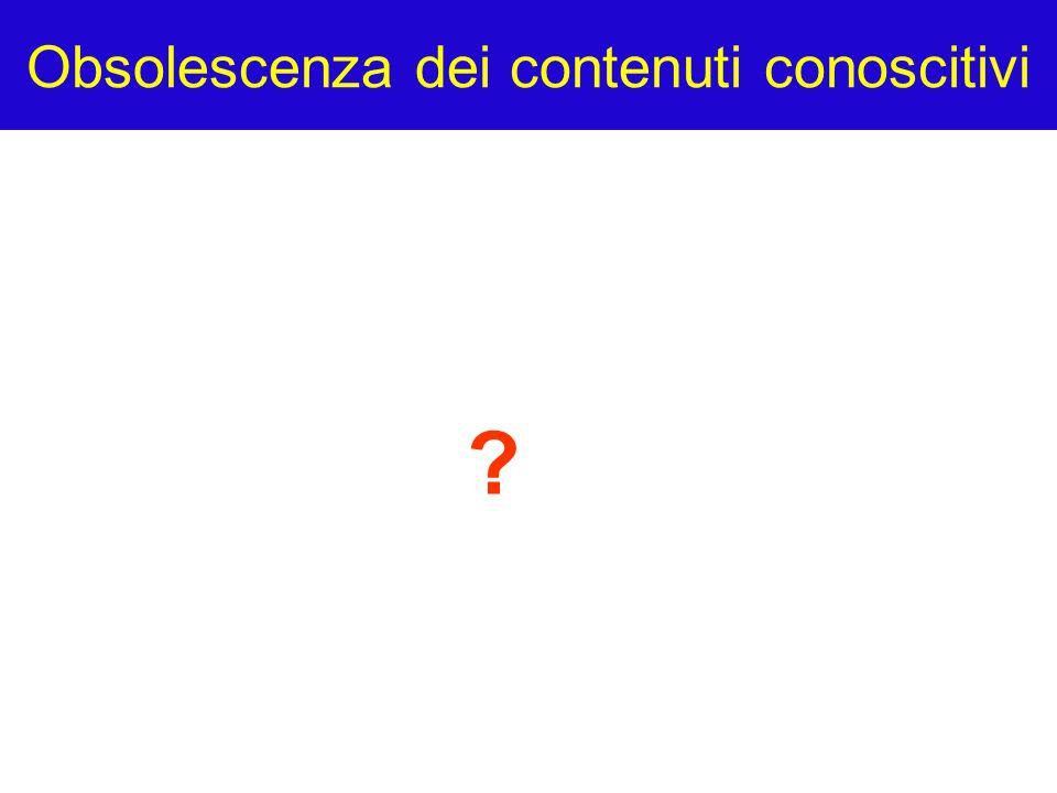 Obsolescenza dei contenuti conoscitivi ?