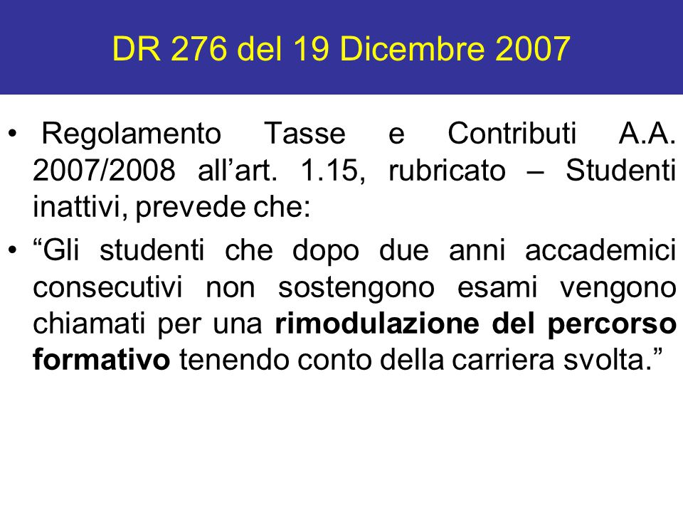 """DR 276 del 19 Dicembre 2007 Regolamento Tasse e Contributi A.A. 2007/2008 all'art. 1.15, rubricato – Studenti inattivi, prevede che: """"Gli studenti che"""