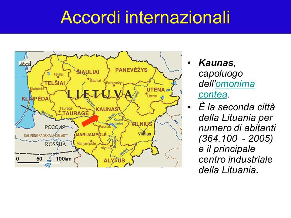 Accordi internazionali Kaunas, capoluogo dell omonima contea.omonima contea È la seconda città della Lituania per numero di abitanti (364.100 - 2005) e il principale centro industriale della Lituania.