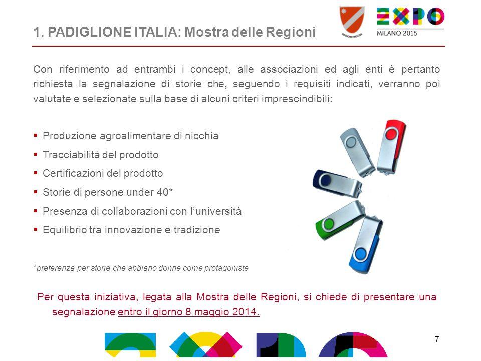 1. PADIGLIONE ITALIA: Mostra delle Regioni Con riferimento ad entrambi i concept, alle associazioni ed agli enti è pertanto richiesta la segnalazione