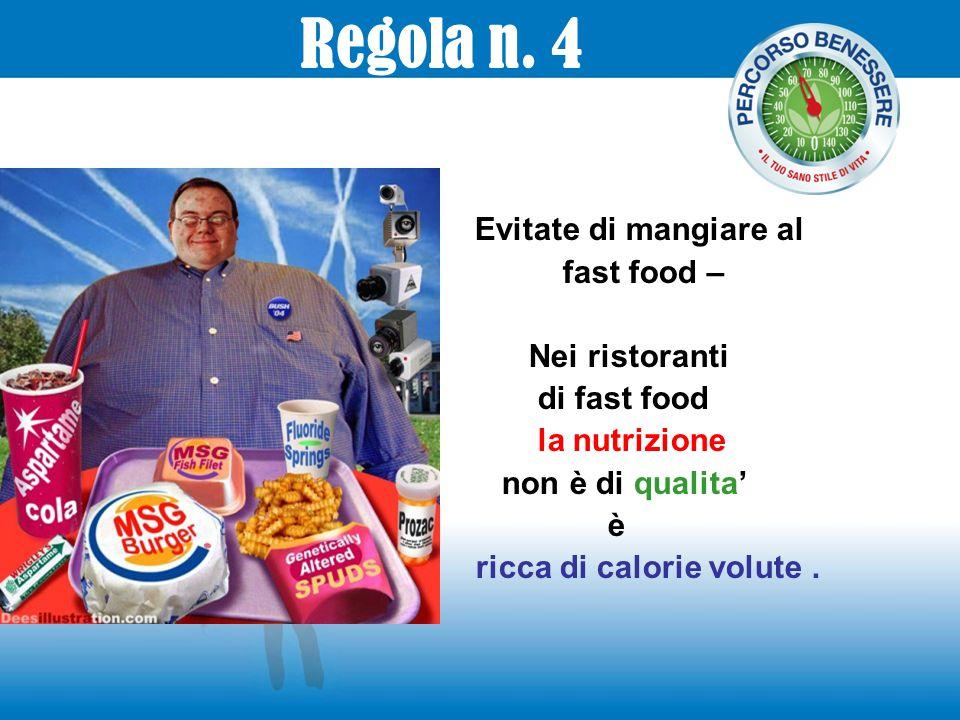 Evitate di mangiare al fast food – Nei ristoranti di fast food la nutrizione non è di qualita' è ricca di calorie volute. Regola n. 4