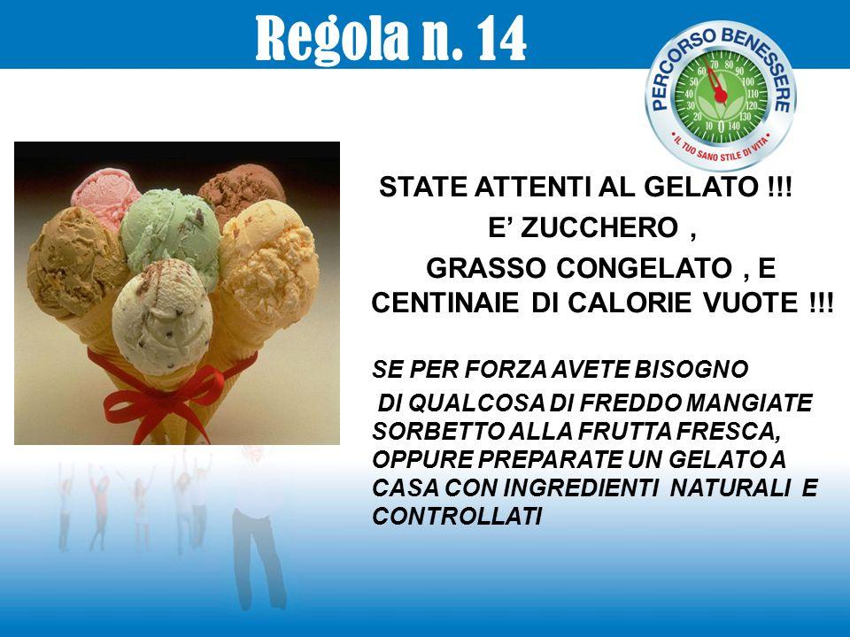 STATE ATTENTI AL GELATO !!! E' ZUCCHERO, GRASSO CONGELATO, E CENTINAIE DI CALORIE VUOTE !!! SE PER FORZA AVETE BISOGNO DI QUALCOSA DI FREDDO MANGIATE