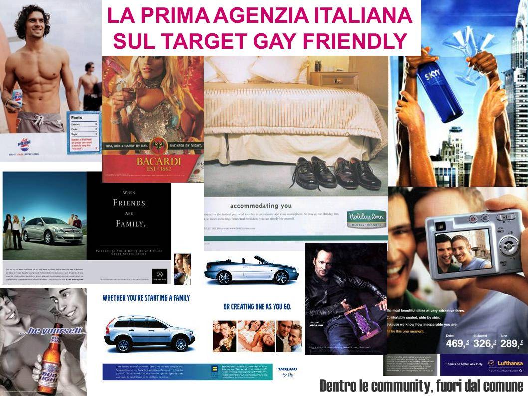 Dentro le community, fuori dal comune LA PRIMA AGENZIA ITALIANA SUL TARGET GAY FRIENDLY