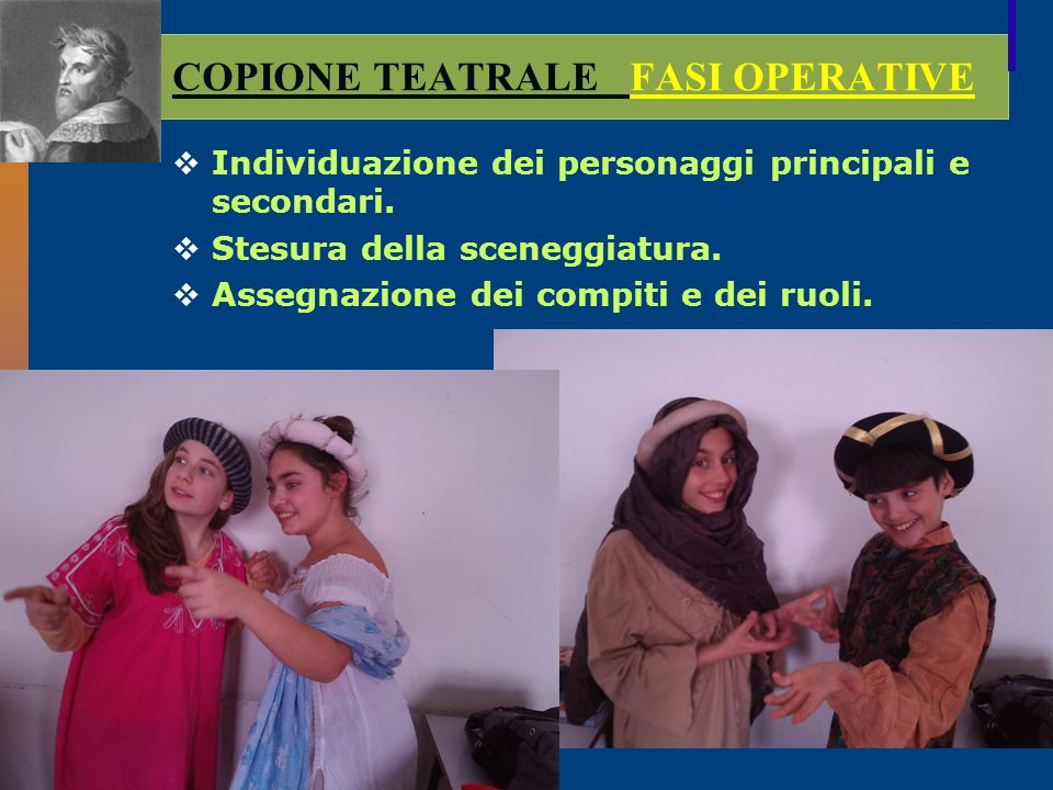 COPIONE TEATRALE FASI OPERATIVE  Scelta delle musiche e ideazione delle coreografie, recitazione.
