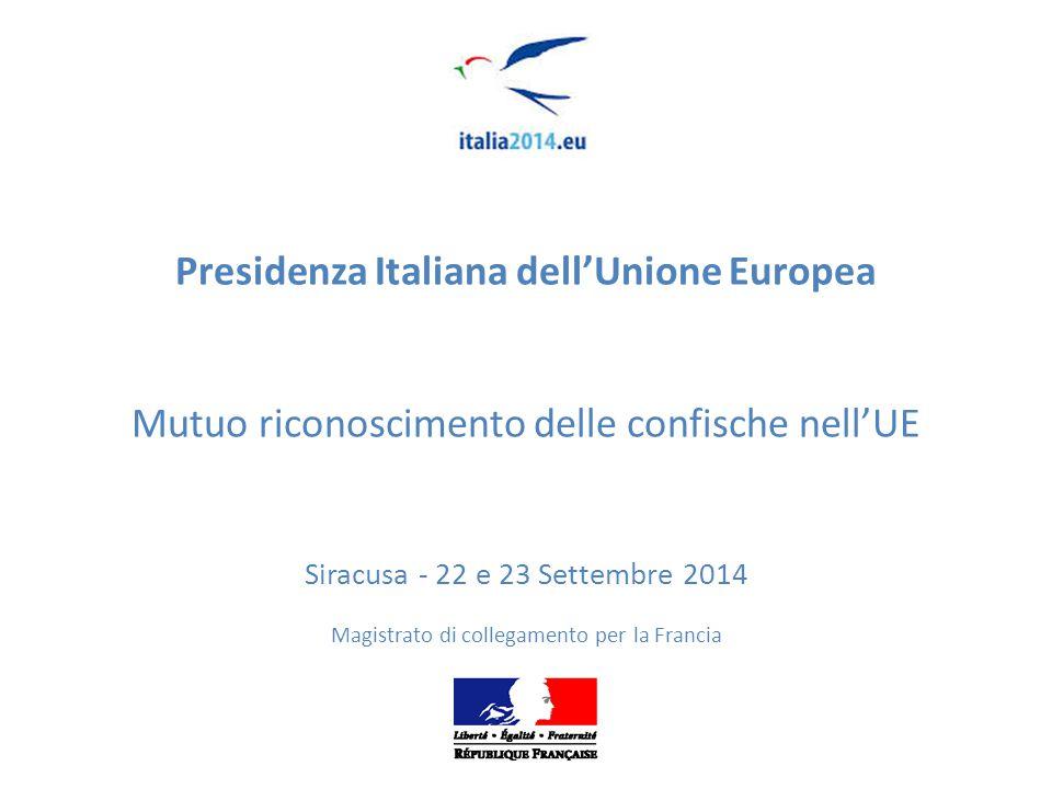 Presidenza Italiana dell'Unione Europea Mutuo riconoscimento delle confische nell'UE Siracusa - 22 e 23 Settembre 2014 Magistrato di collegamento per