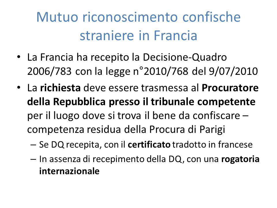 Mutuo riconoscimento confische straniere in Francia La Francia ha recepito la Decisione-Quadro 2006/783 con la legge n°2010/768 del 9/07/2010 La richi
