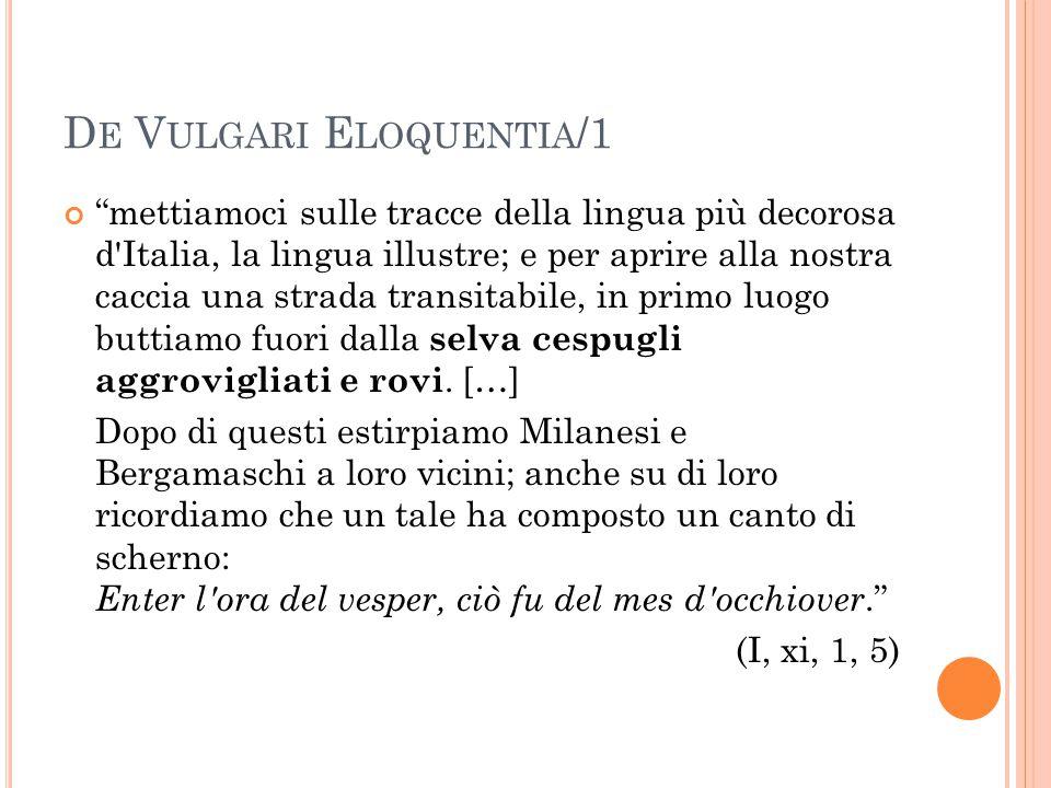 D E V ULGARI E LOQUENTIA /1 mettiamoci sulle tracce della lingua più decorosa d Italia, la lingua illustre; e per aprire alla nostra caccia una strada transitabile, in primo luogo buttiamo fuori dalla selva cespugli aggrovigliati e rovi.