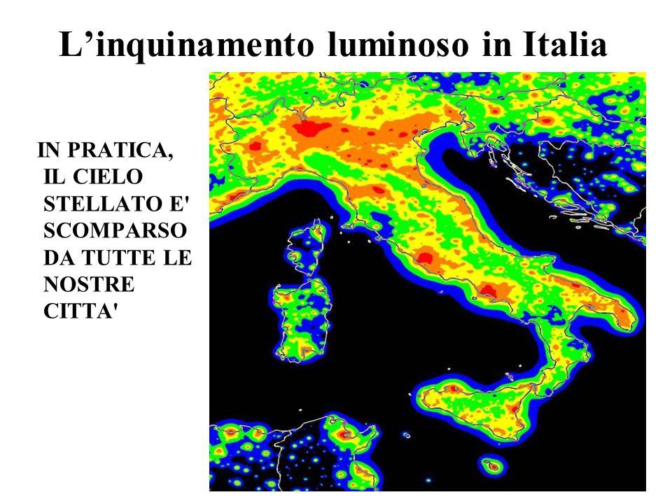 L'inquinamento luminoso in Italia IN PRATICA, IL CIELO STELLATO E SCOMPARSO DA TUTTE LE NOSTRE CITTA