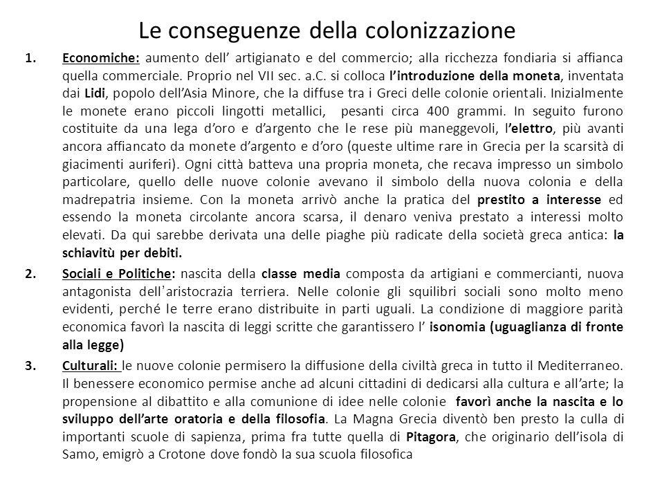 Le conseguenze della colonizzazione 1.Economiche: aumento dell' artigianato e del commercio; alla ricchezza fondiaria si affianca quella commerciale.