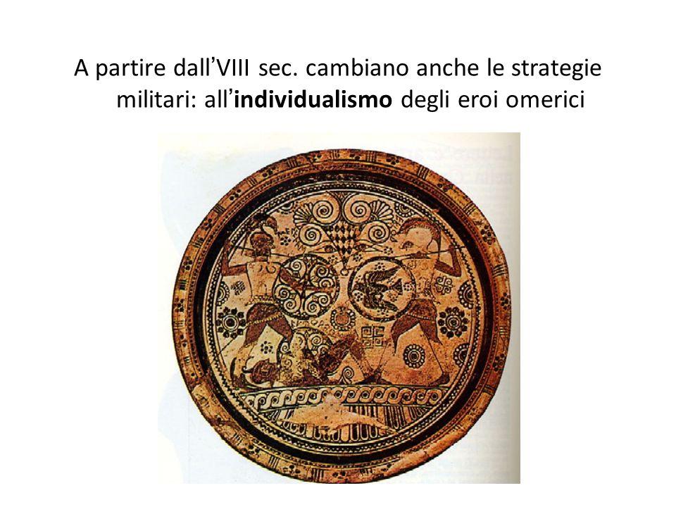 A partire dall'VIII sec. cambiano anche le strategie militari: all'individualismo degli eroi omerici