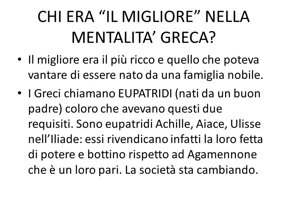 """CHI ERA """"IL MIGLIORE"""" NELLA MENTALITA' GRECA? Il migliore era il più ricco e quello che poteva vantare di essere nato da una famiglia nobile. I Greci"""