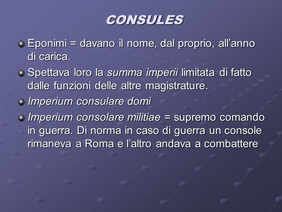 CONSULES CONSULES Eponimi = davano il nome, dal proprio, all'anno di carica. Spettava loro la summa imperii limitata di fatto dalle funzioni delle alt