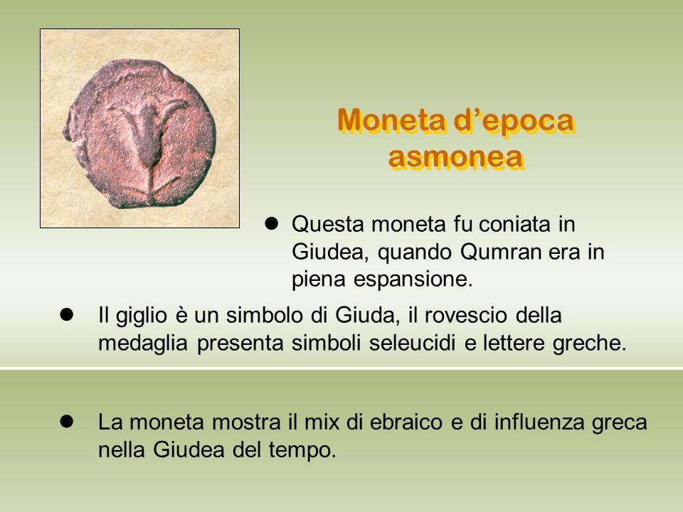 Moneta d'epoca asmonea Questa moneta fu coniata in Giudea, quando Qumran era in piena espansione. Il giglio è un simbolo di Giuda, il rovescio della m