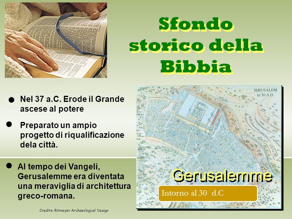 Sfondo storico della Bibbia Gerusalemme – – Nel 37 a.C. Erode il Grande ascese al potere Al tempo dei Vangeli, Gerusalemme era diventata una meravigli