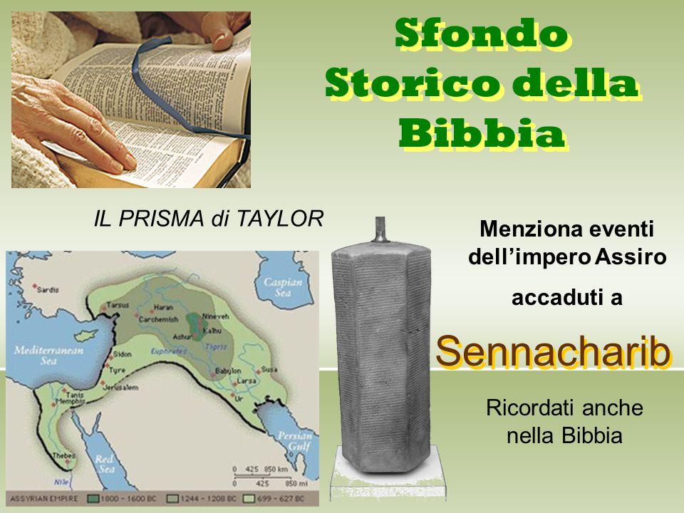 Sfondo Storico della Bibbia IL PRISMA di TAYLOR Sennacharib Menziona eventi dell'impero Assiro accaduti a Ricordati anche nella Bibbia