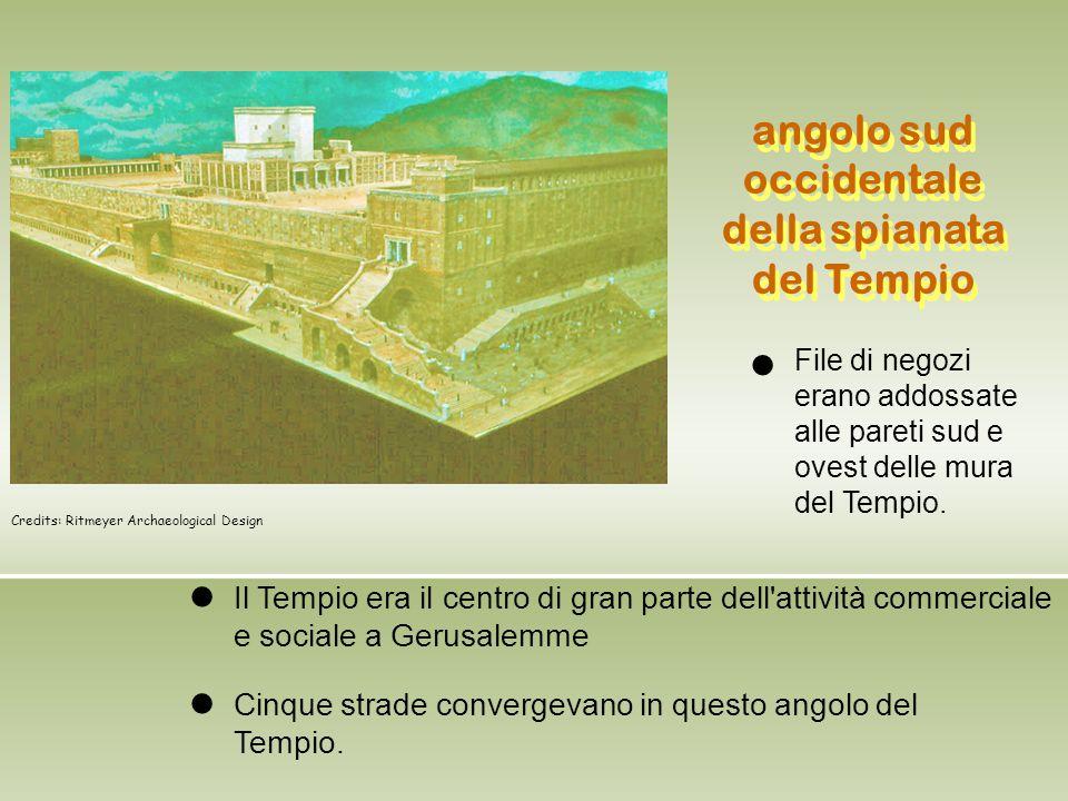 Il Tempio era il centro di gran parte dell'attività commerciale e sociale a Gerusalemme Cinque strade convergevano in questo angolo del Tempio. File d