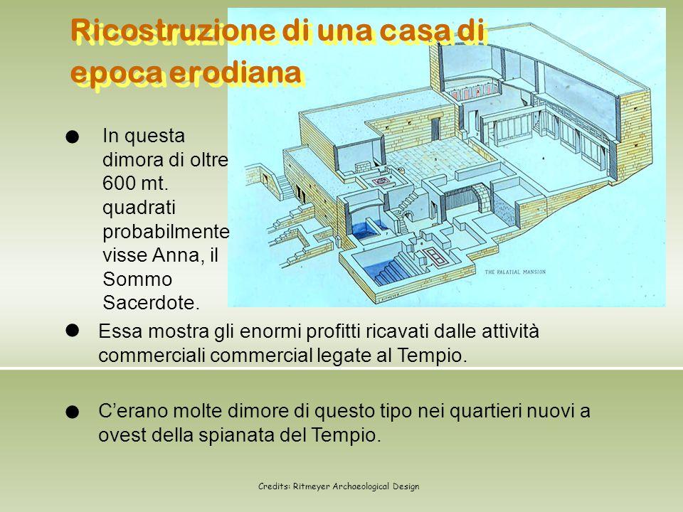 l Ricostruzione di una casa di epoca erodiana In questa dimora di oltre 600 mt. quadrati probabilmente visse Anna, il Sommo Sacerdote. Essa mostra gli