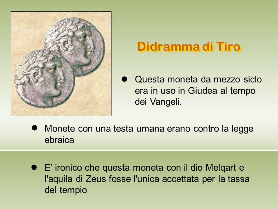 Didramma di Tiro E' ironico che questa moneta con il dio Melqart e l'aquila di Zeus fosse l'unica accettata per la tassa del tempio Questa moneta da m