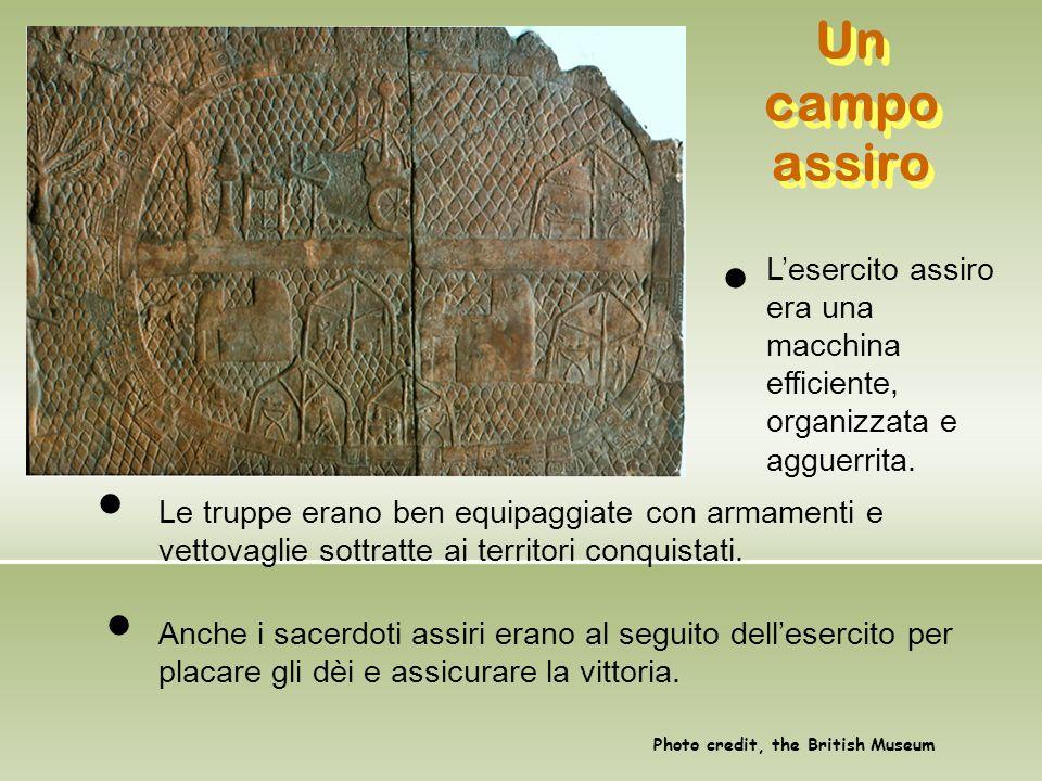 Un campo assiro L'esercito assiro era una macchina efficiente, organizzata e agguerrita. Le truppe erano ben equipaggiate con armamenti e vettovaglie