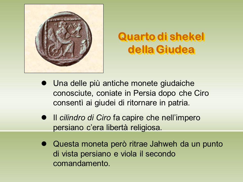 Quarto di shekel della Giudea Una delle più antiche monete giudaiche conosciute, coniate in Persia dopo che Ciro consentì ai giudei di ritornare in pa
