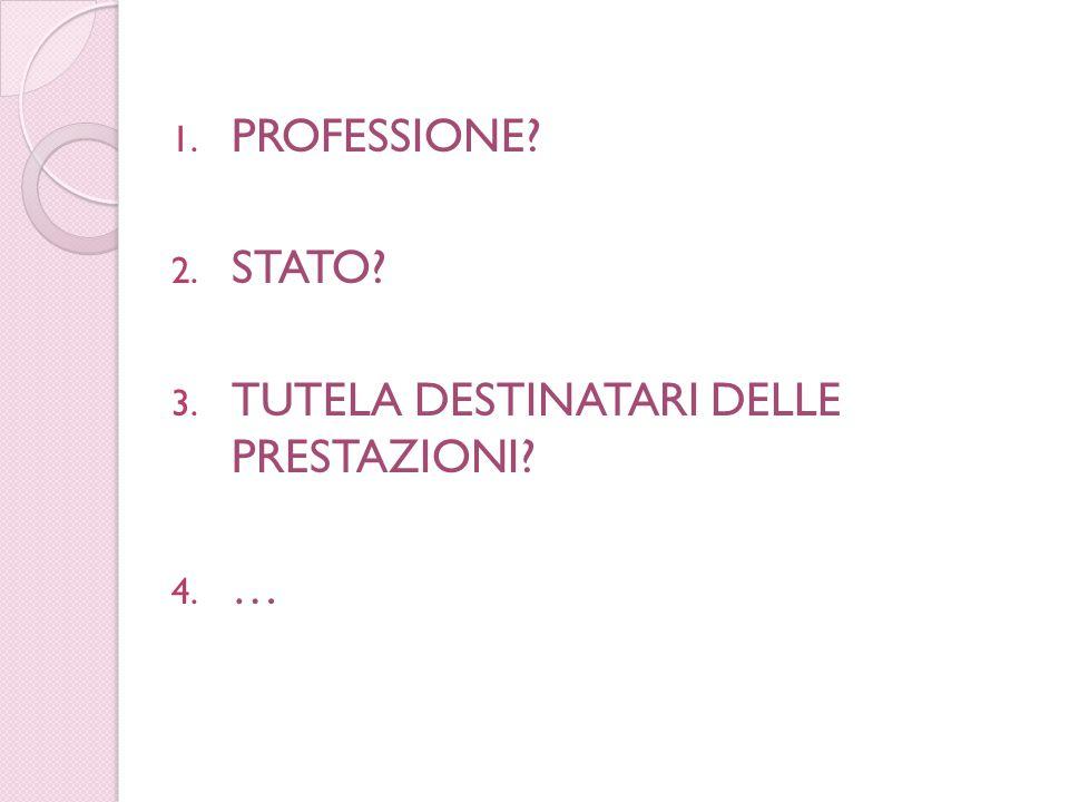 1. PROFESSIONE 2. STATO 3. TUTELA DESTINATARI DELLE PRESTAZIONI 4. …