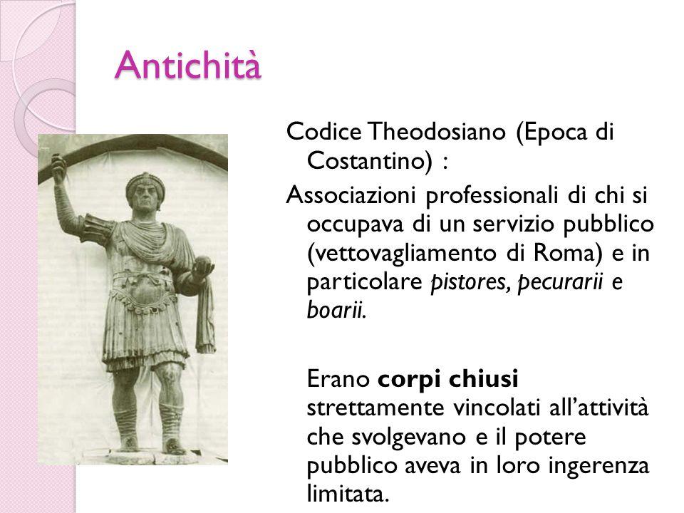 Antichità Codice Theodosiano (Epoca di Costantino) : Associazioni professionali di chi si occupava di un servizio pubblico (vettovagliamento di Roma) e in particolare pistores, pecurarii e boarii.
