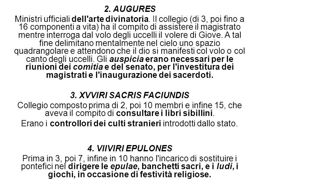 2. AUGURES Ministri ufficiali dell'arte divinatoria. Il collegio (di 3, poi fino a 16 componenti a vita) ha il compito di assistere il magistrato ment