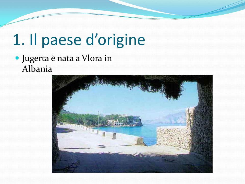 1. Il paese d'origine Jugerta è nata a Vlora in Albania