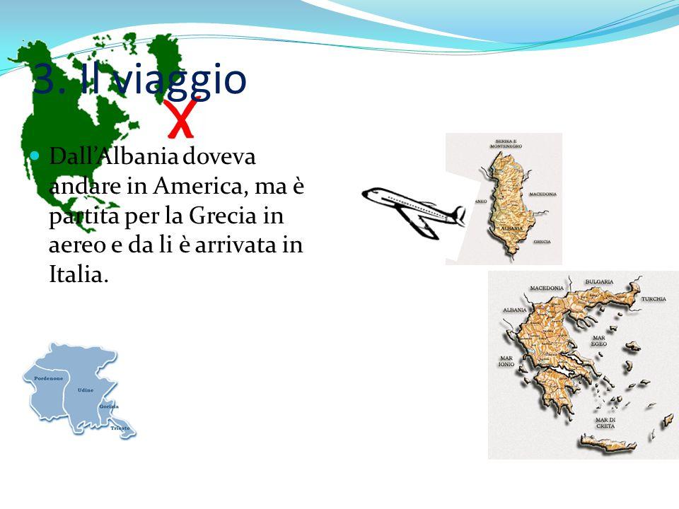 3. Il viaggio Dall'Albania doveva andare in America, ma è partita per la Grecia in aereo e da li è arrivata in Italia.