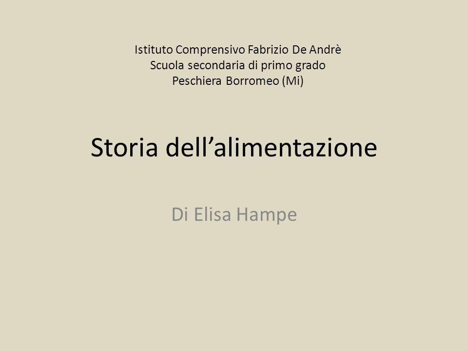 Storia dell'alimentazione Di Elisa Hampe Istituto Comprensivo Fabrizio De Andrè Scuola secondaria di primo grado Peschiera Borromeo (Mi)