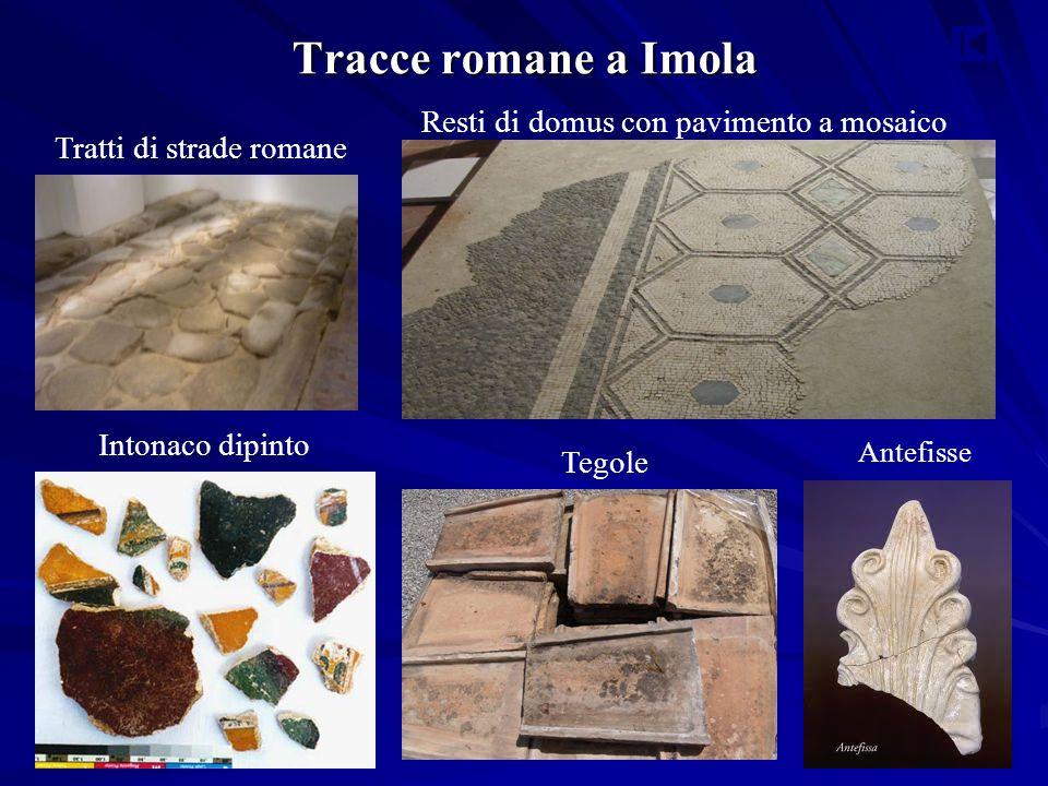 Tracce romane a Imola Antefisse Tegole Intonaco dipinto Resti di domus con pavimento a mosaico Tratti di strade romane