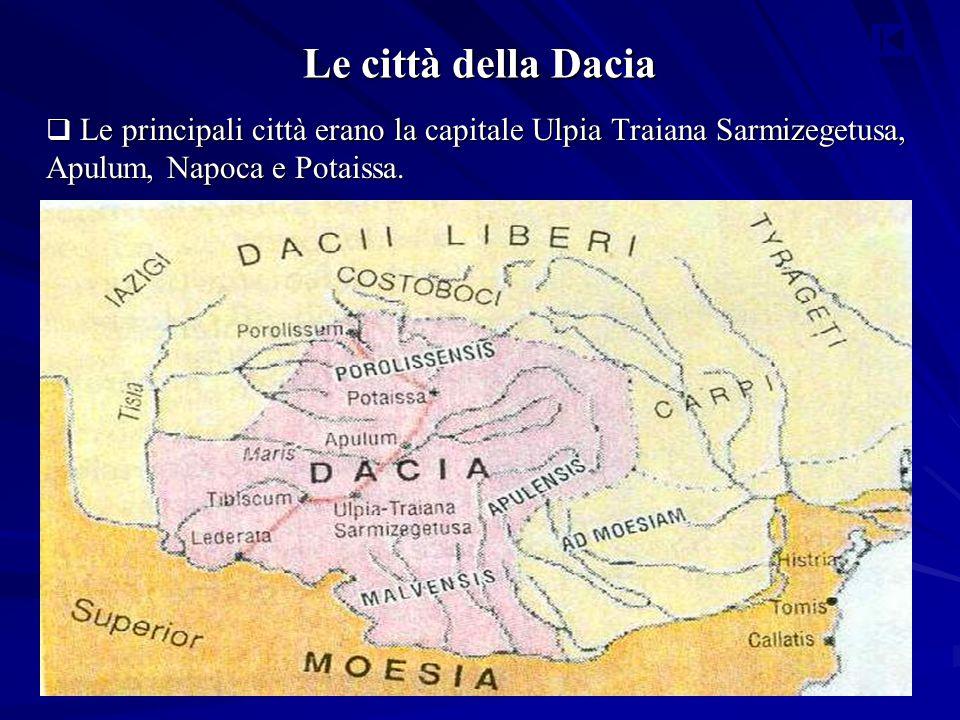 Le città della Dacia  Le principali città erano la capitale Ulpia Traiana Sarmizegetusa, Apulum, Napoca e Potaissa.