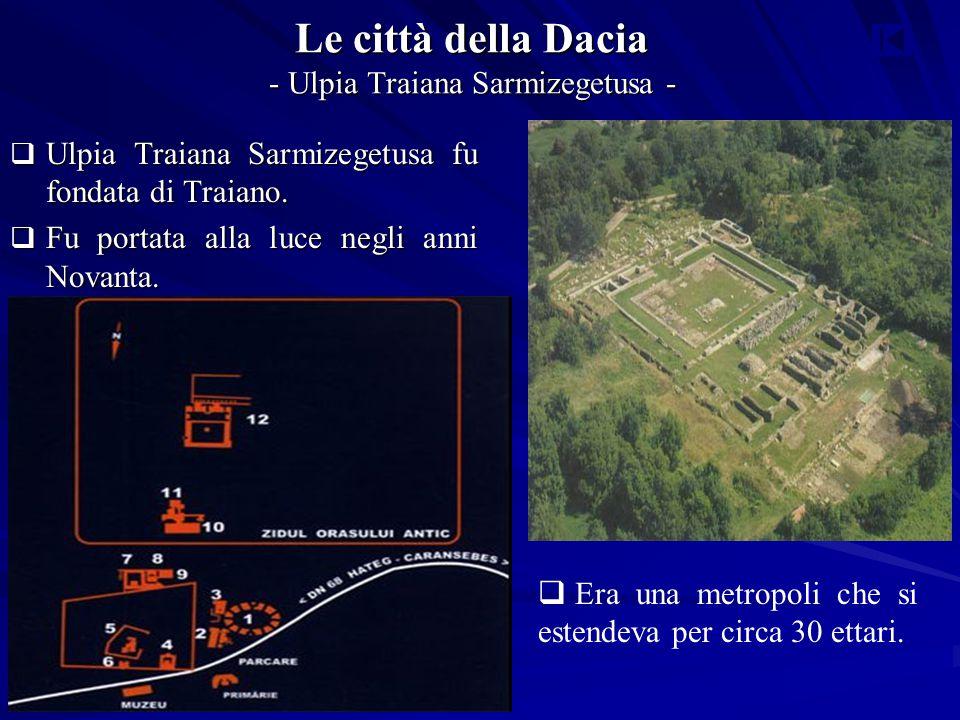 Le città della Dacia - Ulpia Traiana Sarmizegetusa -  Ulpia Traiana Sarmizegetusa fu fondata di Traiano.  Fu portata alla luce negli anni Novanta. 