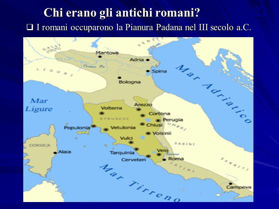  I romani occuparono la Pianura Padana nel III secolo a.C. Chi erano gli antichi romani?