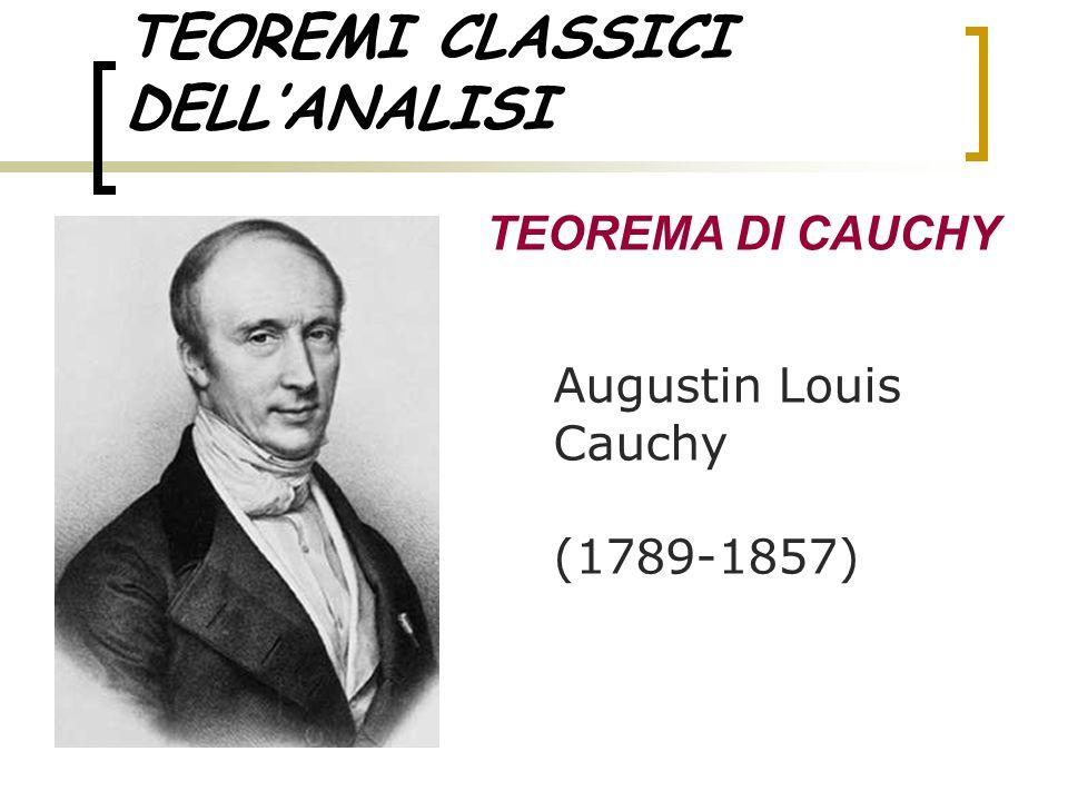 TEOREMI CLASSICI DELL'ANALISI TEOREMA DI CAUCHY Augustin Louis Cauchy (1789-1857)