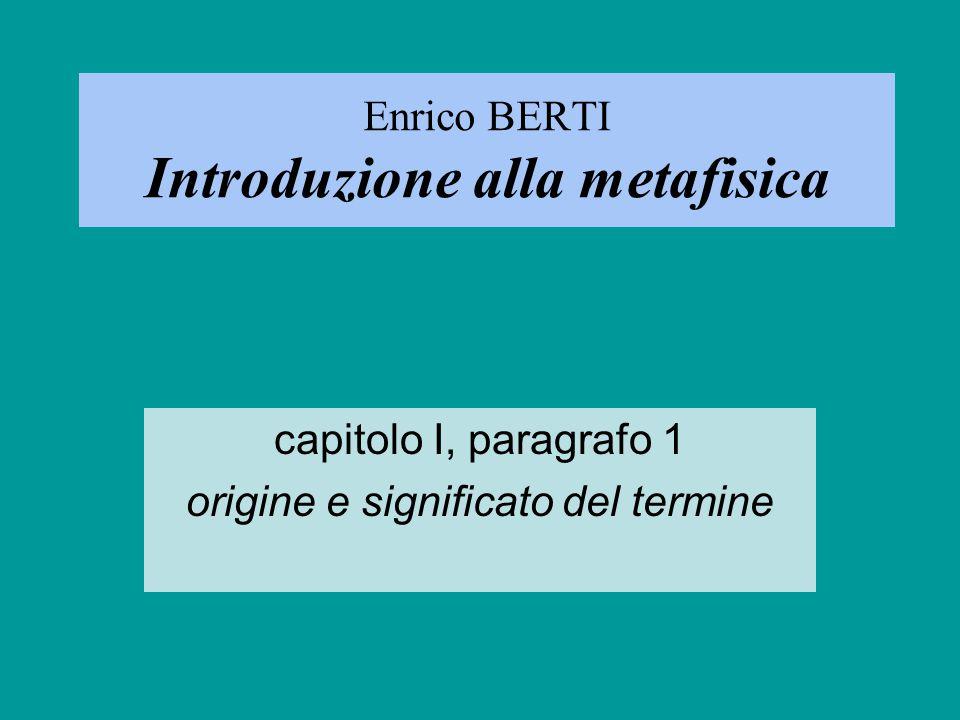 Enrico BERTI Introduzione alla metafisica capitolo I, paragrafo 1 origine e significato del termine