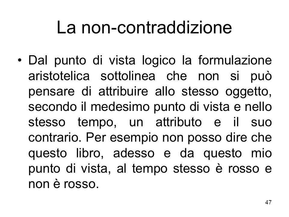 La non-contraddizione Dal punto di vista logico la formulazione aristotelica sottolinea che non si può pensare di attribuire allo stesso oggetto, seco