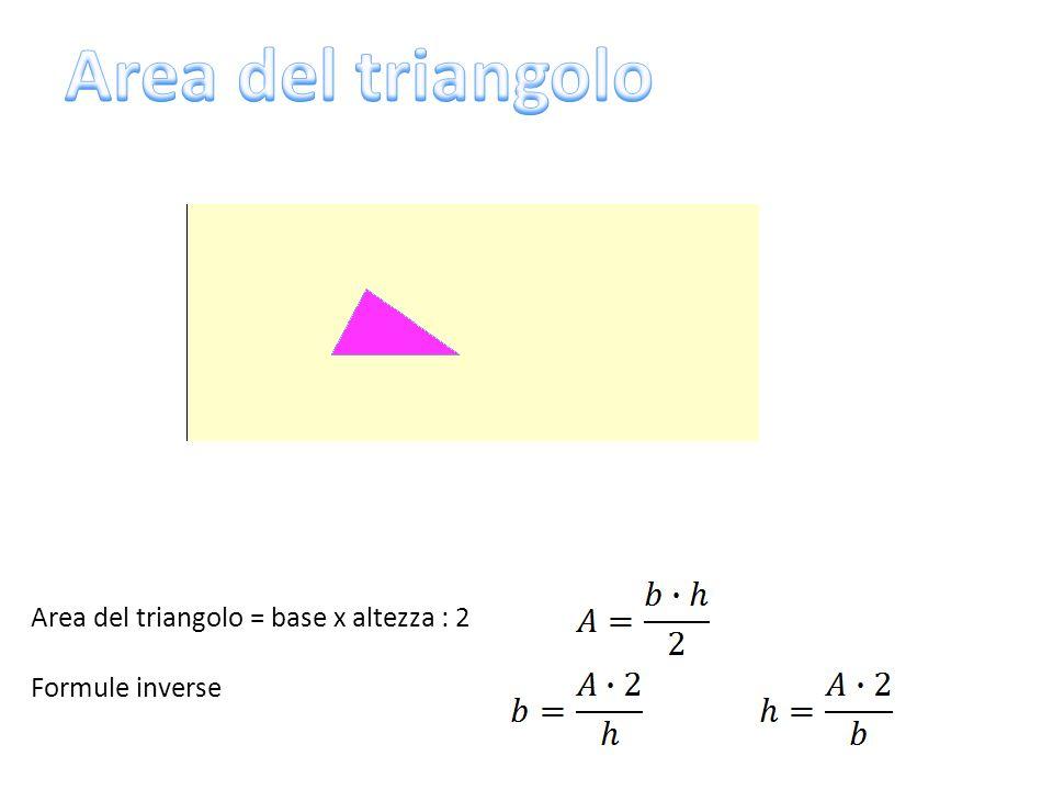 Area del triangolo = base x altezza : 2 Formule inverse