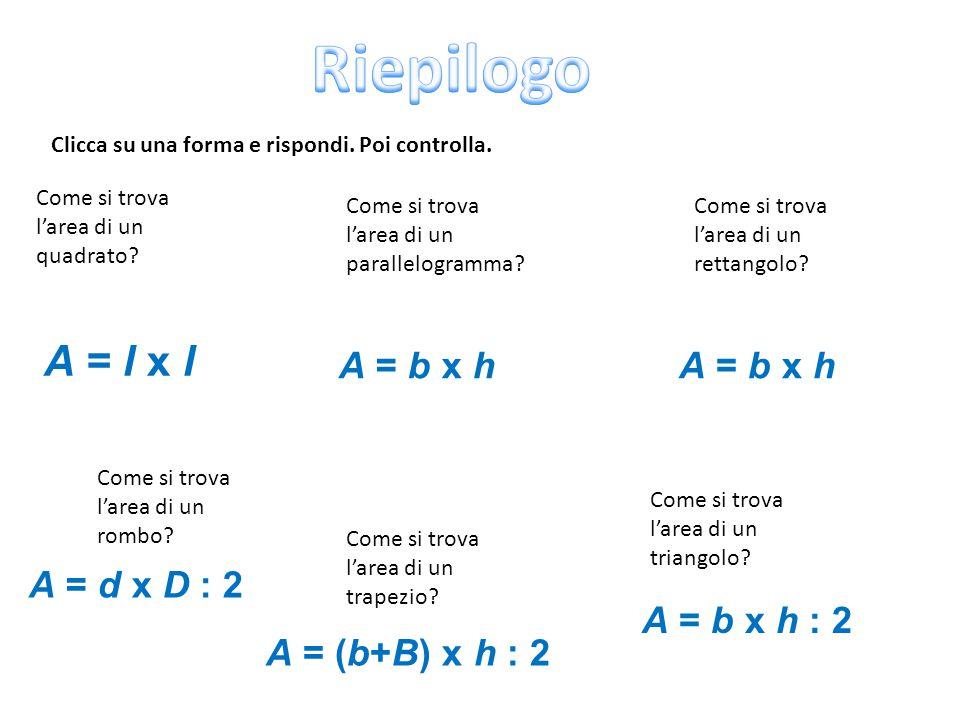 Come si trova l'area di un quadrato? Clicca su una forma e rispondi. Poi controlla. A = l x l Come si trova l'area di un parallelogramma? Come si trov