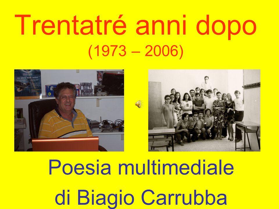 Trentatré anni dopo (1973 – 2006) Poesia multimediale di Biagio Carrubba