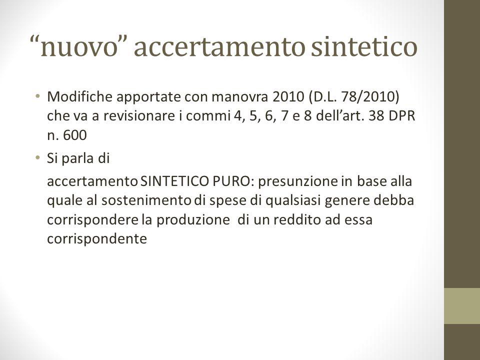 """""""nuovo"""" accertamento sintetico Modifiche apportate con manovra 2010 (D.L. 78/2010) che va a revisionare i commi 4, 5, 6, 7 e 8 dell'art. 38 DPR n. 600"""