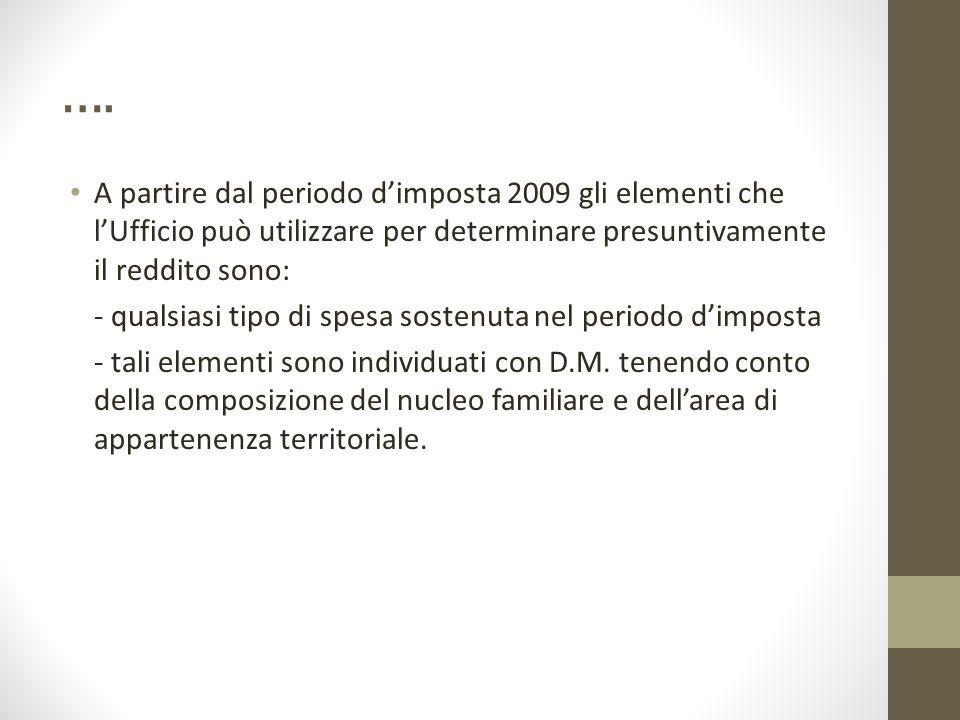 …. A partire dal periodo d'imposta 2009 gli elementi che l'Ufficio può utilizzare per determinare presuntivamente il reddito sono: - qualsiasi tipo di