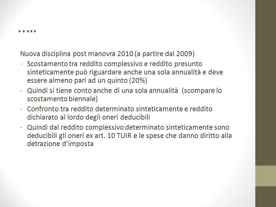….. Nuova disciplina post manovra 2010 (a partire dal 2009) -Scostamento tra reddito complessivo e reddito presunto sinteticamente può riguardare anch