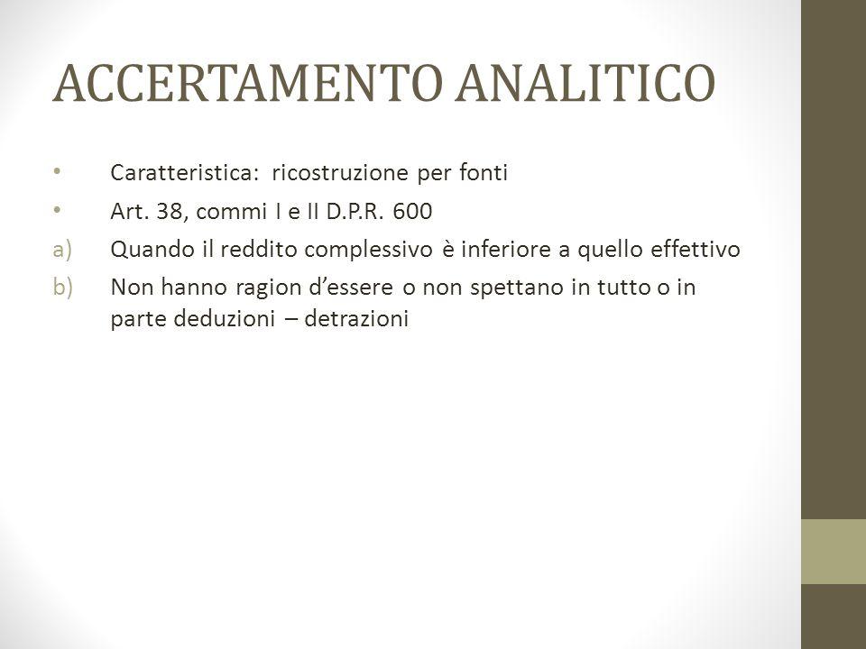 ACCERTAMENTO ANALITICO Caratteristica: ricostruzione per fonti Art. 38, commi I e II D.P.R. 600 a)Quando il reddito complessivo è inferiore a quello e