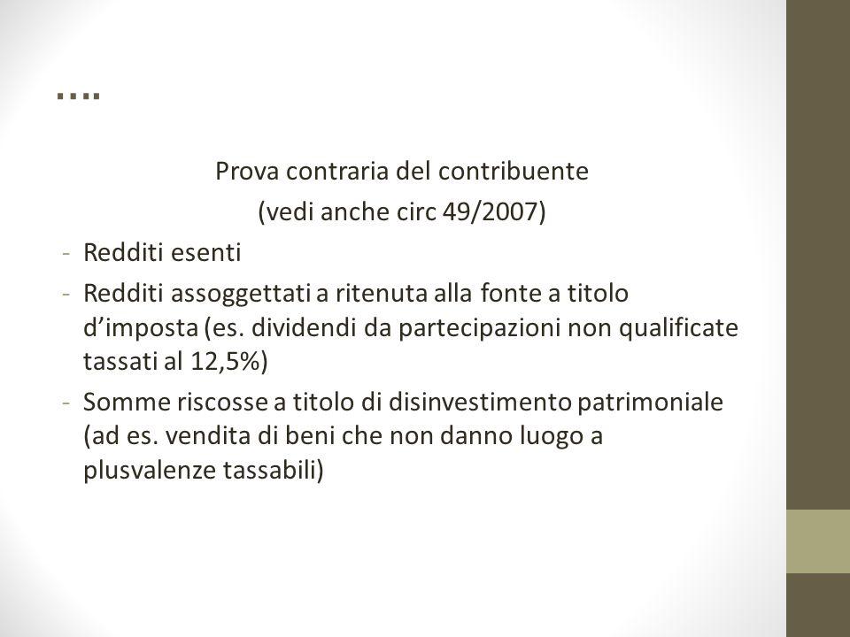 …. Prova contraria del contribuente (vedi anche circ 49/2007) -Redditi esenti -Redditi assoggettati a ritenuta alla fonte a titolo d'imposta (es. divi
