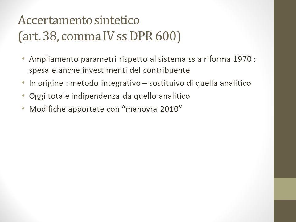 Accertamento sintetico (art. 38, comma IV ss DPR 600) Ampliamento parametri rispetto al sistema ss a riforma 1970 : spesa e anche investimenti del con