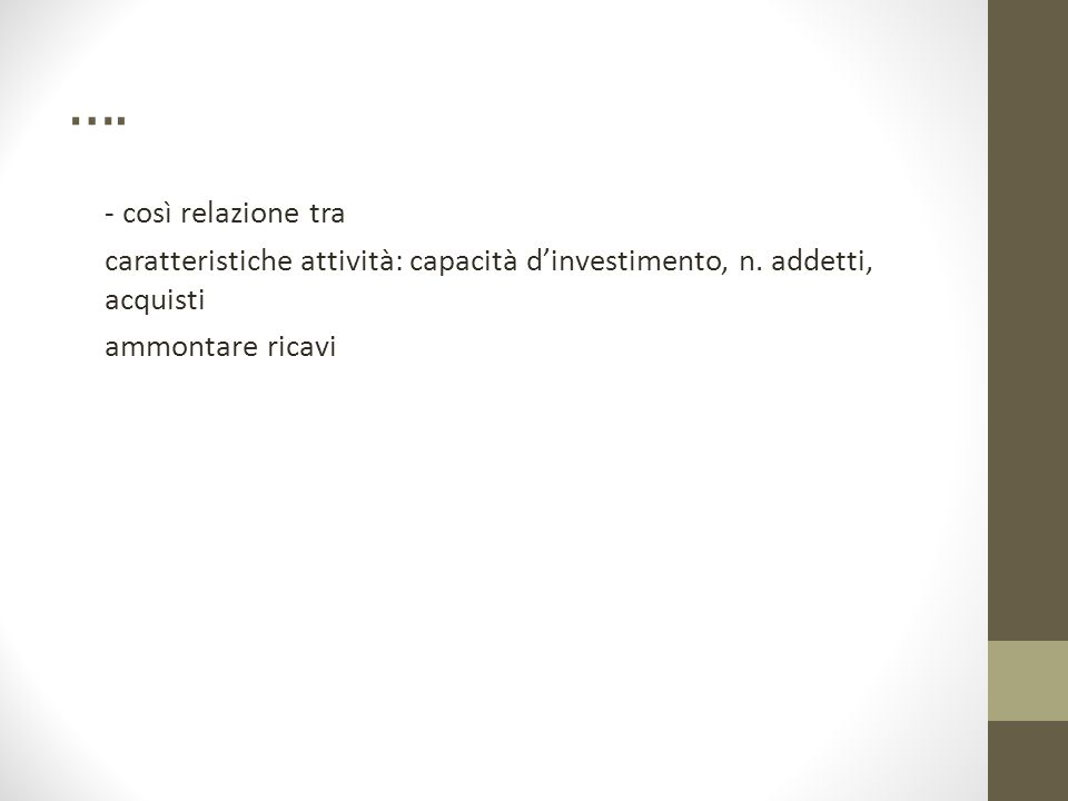 …. - così relazione tra caratteristiche attività: capacità d'investimento, n. addetti, acquisti ammontare ricavi