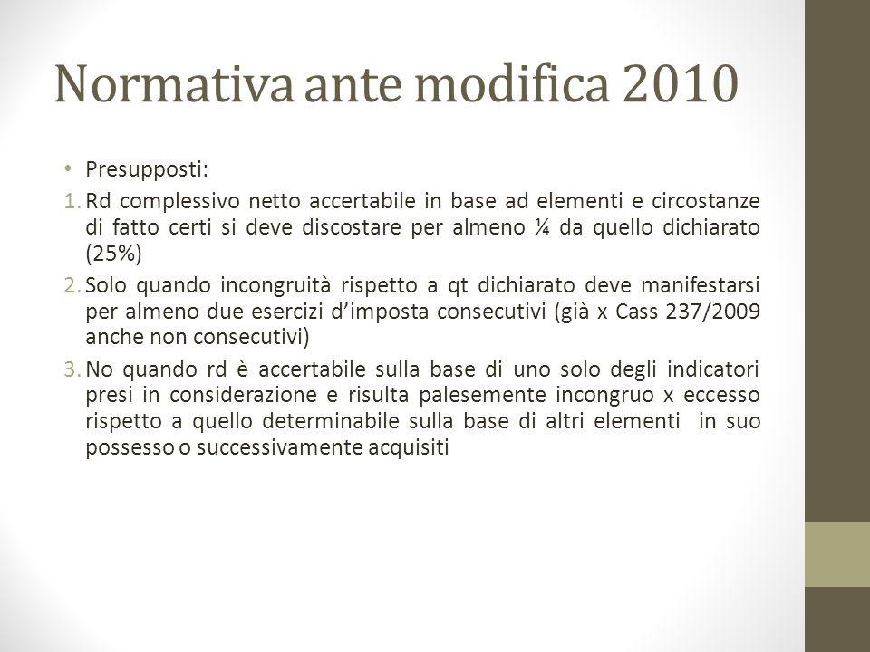 Normativa ante modifica 2010 Presupposti: 1.Rd complessivo netto accertabile in base ad elementi e circostanze di fatto certi si deve discostare per a