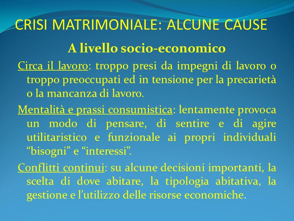 CRISI MATRIMONIALE: ALCUNE CAUSE A livello socio-economico Circa il lavoro: troppo presi da impegni di lavoro o troppo preoccupati ed in tensione per