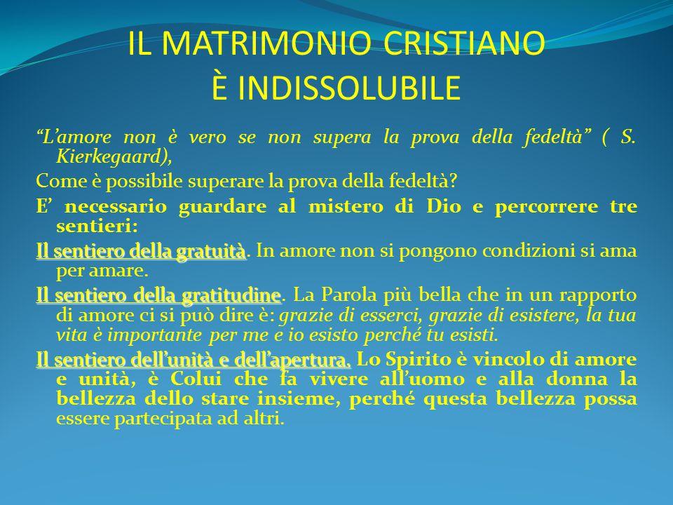 """IL MATRIMONIO CRISTIANO È INDISSOLUBILE """" L'amore non è vero se non supera la prova della fedeltà"""" ( S. Kierkegaard), Come è possibile superare la pro"""